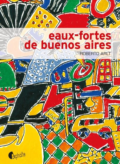 Couverture des Eaux-fortes de Buenos Aires de Roberto Arlt - Asphalte Editions